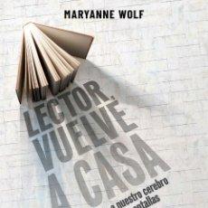Libros: LECTOR, VUELVE A CASA. CÓMO AFECTA A NUESTRO CEREBRO LA LECTURA EN PANTALLAS. MARYANNE WOLF. Lote 216874562