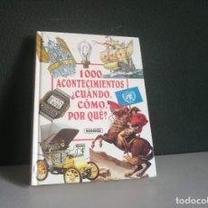 Libros: 1000 ACONTECIMIENTOS ¿CUÁNDO, CÓMO, POR QUÉ?. Lote 218286296