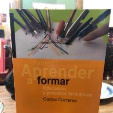 Livros: APRENDER A FORMAR. EDUCACIÓN Y PROCESOS FORMATIVOS. Lote 220964006