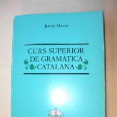 Libros: CURS SUPERIOR DE GRAMÀTICA CATALANA / JERONI MARVÀ. Lote 225804837