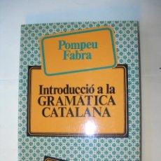 Libros: INTRODUCCIÓ A LA GRAMÂTICA CATALANA / POMPEU FABRA. Lote 225809187