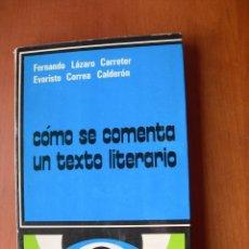 Libros: CÓMO SE COMENTA UN TEXTO LITERARIO / FERNANDO LÁZARO CARRETER - EVARISTO CORREA CALDERÓN. Lote 228162385