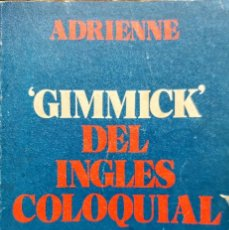 Libros: GIMMICK DEL INGLES COLOQUIAL. ADRIENNE. Lote 233593835