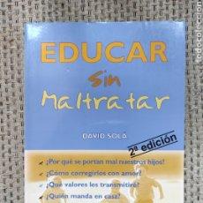 Libros: LIBRO EDUCAR SIN MALTRATAR DAVID SOLA ED. RECURSOS. Lote 236096425