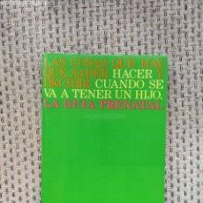 Libros: LIBRO LAS COSAS QUE HAY QUE SABER HACER Y DECIR CUANDO SE VA A TENER UN HIJO. GUÍA PRENATAL (BEBÉ). Lote 236096945