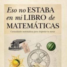Libros: ESO NO ESTABA EN MI LIBRO DE MATEMATICAS. VICENTE MEAVILLA. Lote 240620255
