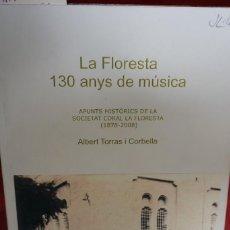 Libros: ALBERT TORRAS I CORBELLA.LA FLORESTA 130 AÑOS DE MUSICA. Lote 242848240