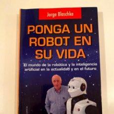 """Libros: """"PONGA UN ROBOT EN SU VIDA"""" - JORGE BLASCHKE. Lote 245179900"""
