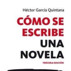 Libros: COMO SE ESCRIBE UNA NOVELA (4ª ED.) HECTOR GARCIA QUINTANA. Lote 252742140