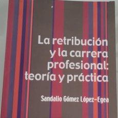 Libros: LA RETRIBUCIÓN Y LA CARRERA PROFESIONAL. TEORÍA Y PRÁCTICA. SÁNDALO GÓMEZ.. Lote 257942795
