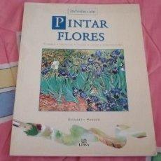 Libros: LIBRO SOBRE PINTURA // PINTAR FLORES. Lote 263580115