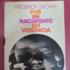 Libros: POR UN NACIMIENTO SIN VIOLENCIA. FREDERICK LEBOYER. Lote 276591968