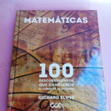 Libros: LIBRO MATEMÁTICAS 100 DESCUBRIMIENTOS QUÉ CAMBIARON EL CURSO DE LA HISTORIA PRECINTADO. Lote 289212293