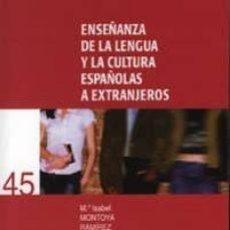 Libros: ENSEÑANZA DE LA LENGUA Y LA CULTURA ESPAÑOLAS A EXTRANJEROS. MARIA ISABEL MONTOYA RAMIREZ. Lote 295303728