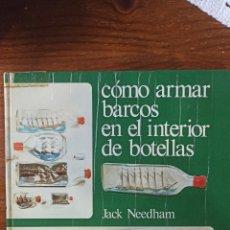 Libros: CÓMO ARMAR BARCOS EN EL INTERIOR DE BOTELLAS. Lote 295920948