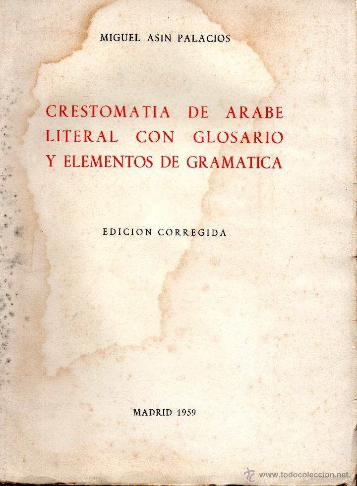 . LIBRO CRESTOMATIA DE ARABE LITERAL CON GLOSARIO Y ELEMENTOS DE GRAMATICA EDICION CORREGIDA1959 (Libros Nuevos - Idiomas - Árabe)