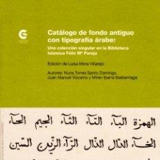 Libros: CATÁLOGO FONDO ANTIGUO TIPOGRAFÍA ÁRABE. COLECCIÓN BIBLIOTECA FÉLIX Mª PAREJA. LUISA MORA VILLAREJO. Lote 51631710