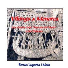 Libros: LAGARDA MATA, F. (2008): VÍKINGS A MENORCA (ARQUEOLOGÍA ARTE VIKINGOS). Lote 221075491