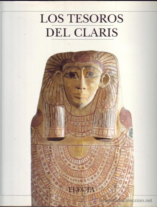 LOS TESOROS DEL CLARIS, JORDI CLOS. ARTE EGIPCIO Y OTROS. ¡NUEVO! (Libros Nuevos - Historia - Arqueología)