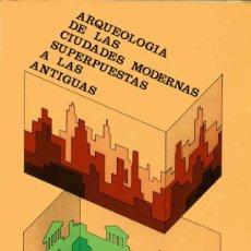 Libros: ARQUEOLOGÍA DE LAS CIUDADES MODERNAS SUPERPUESTAS A LAS ANTIGUAS. Lote 12276449