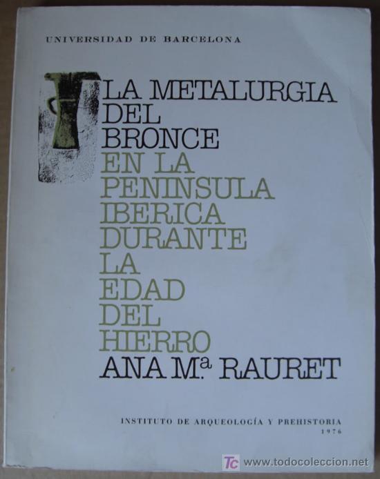 LA METALURGIA DEL BRONCE EN LA PENÍNSULA IBÉRICA DURANTE LA EDAD DEL HIERRO (Libros Nuevos - Historia - Arqueología)