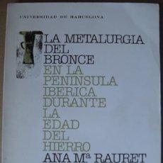 Libros: LA METALURGIA DEL BRONCE EN LA PENÍNSULA IBÉRICA DURANTE LA EDAD DEL HIERRO. Lote 12374439