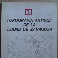 Libros: TOPOGRAFÍA ANTIGUA DE LA CIUDAD DE ZARAGOZA. Lote 12503083