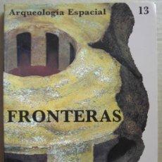 Libros: ARQUEOLOGÍA ESPACIAL, TOMO 13. FRONTERAS. Lote 12639088