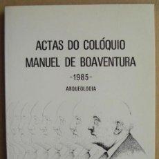 Libros: ACTAS DO COLÓQUIO MANUEL DE BOAVENTURA.1985. ARQUEOLOGIA. ESPOSENDE ( PORTUGAL ). Lote 13251362