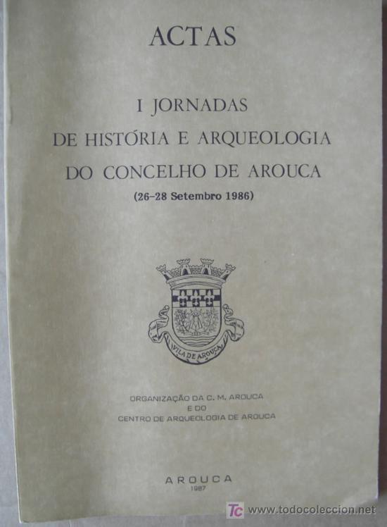 ACTAS DE LAS I JORNADAS DE HISTÓRIA E ARQUEOLOGÍA DO CINCELHO DE AROUCA ( PORTUGAL ) (Libros Nuevos - Historia - Arqueología)
