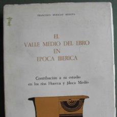 Libros: EL VALLE MEDIO DEL EBRO EN ÉPOCA IBERICA. ARQUEOLOGÍA DE ARAGÓN. Lote 13251792