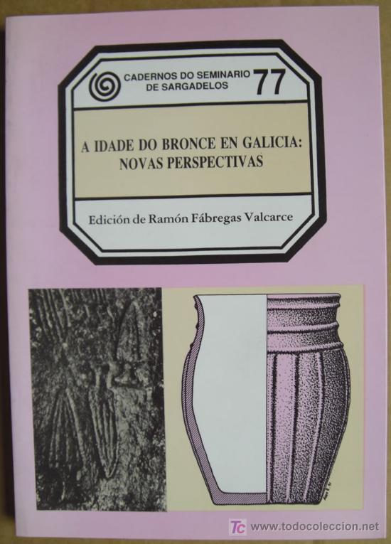 A IDADE DO BRONCE EN GALICIA: NOVAS PERSPECTIVAS. PREHISTORIA Y ARQUEOLOGÍA DE GALICIA (Libros Nuevos - Historia - Arqueología)