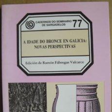 Libros: A IDADE DO BRONCE EN GALICIA: NOVAS PERSPECTIVAS. PREHISTORIA Y ARQUEOLOGÍA DE GALICIA. Lote 13549852