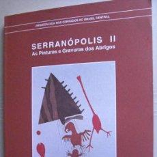 Libros: SERRANOPOLIS. AS PINTURAS E GRAVURAS DOS ABRIGOS (BRASIL). ARQUEOLOGÍA. Lote 14160030