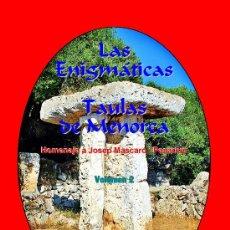 Libros: LAS ENIGMÁTICAS TAULAS DE MENORCA 2. HOMENAJE A JOSEP MASCARÓ I PASARIUS.ENCICLOPEDIA DE ARQUEOLOGÍA. Lote 31235483