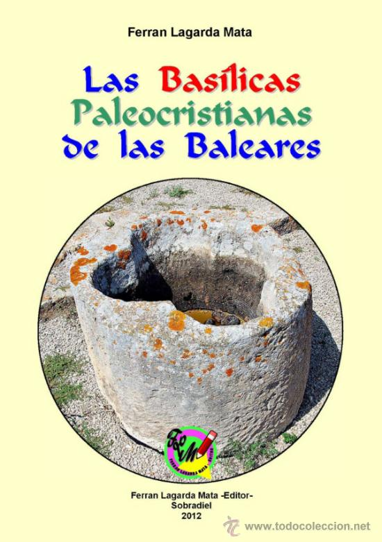 LAS BASÍLICAS PALEOCRISTIANAS DE LAS BALEARES. (LAGARDA - ENCICLOPEDIA) (Libros Nuevos - Historia - Arqueología)