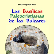 Libros: LAS BASÍLICAS PALEOCRISTIANAS DE LAS BALEARES. (LAGARDA - ENCICLOPEDIA). Lote 230363150