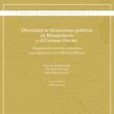 Libros: HISTORIA UNIVERSAL. DIVERSIDAD DE FORMACIONES POLÍTICAS EN MESOPOTAMIA Y EL CERCANO ORIENTE. Lote 42623010