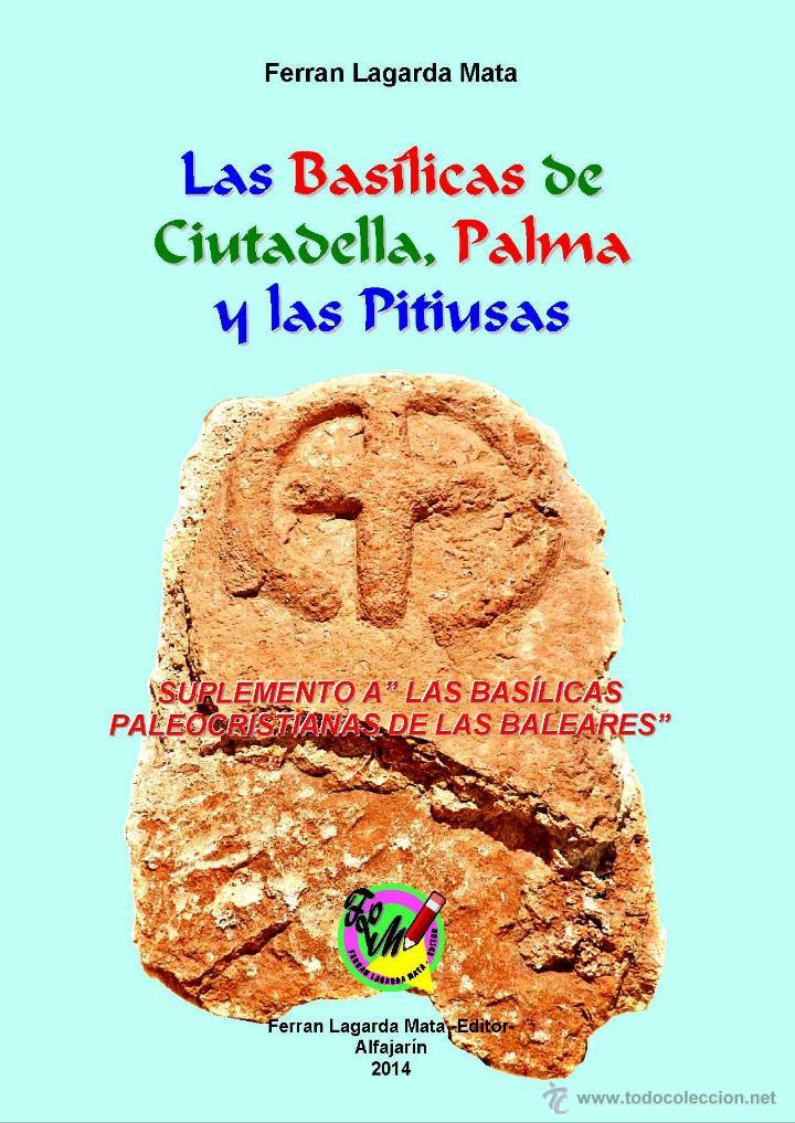 LAS BASÍLICAS DE CIUTADELLA, PALMA Y LAS PITIUSAS. (ENCICLOPEDIA, ARQUEOLOGIA, MENORCA, LAGARDA) (Libros Nuevos - Historia - Arqueología)
