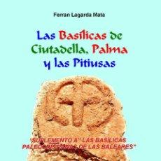 Libros: LAS BASÍLICAS DE CIUTADELLA, PALMA Y LAS PITIUSAS. (ARQUEOLOGIA, MENORCA, LAGARDA). Lote 43648726