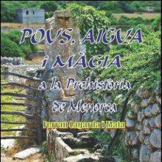 Libros: POUS, AIGUA I MÀGIA A LA PREHISTÒRIA DE MENORCA (VERSIÓ CATALANA) (ARQUEOLOGÍA) (LAGARDA). Lote 191867206