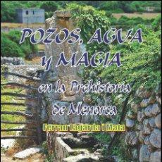 Libros: POZOS, AGUA Y MAGIA EN LA PREHISTORIA DE MENORCA (VERSIÓN CASTELLANA) (LAGARDA). Lote 262301985
