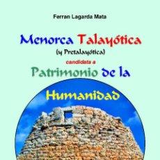 Libros: MENORCA TALAYÓTICA (Y PRETALAYÓTICA) CANDIDATA A PATRIMONIO DE LA HUMANIDAD.. Lote 48750366