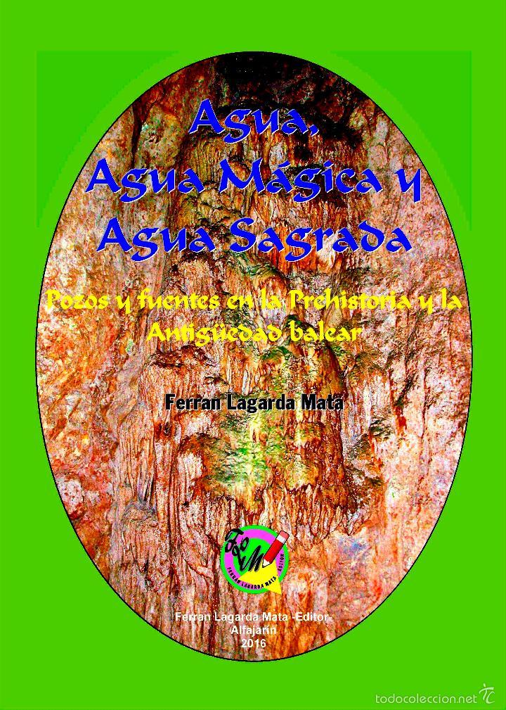 AGUA, AGUA MÁGICA Y AGUA SAGRADA. POZOS Y FUENTES EN LA PREHISTORIA Y LA ANTIGÜEDAD BALEAR. (MENORCA (Libros Nuevos - Historia - Arqueología)