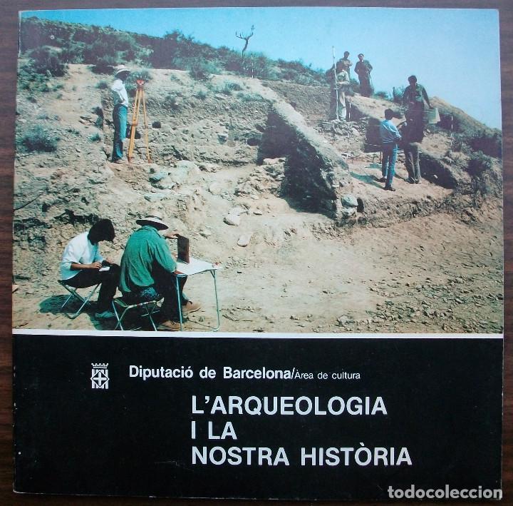 L'ARQUEOLOGIA I LA NOSTRA HISTORIA. (Libros Nuevos - Historia - Arqueología)