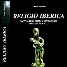 Libros: MONEO, TERESA. RELIGIO IBÉRICA. SANTUARIOS, RITOS Y DIVINIDADES EN LOS SIGLOS VII A I A.C. 2003.. Lote 135313686