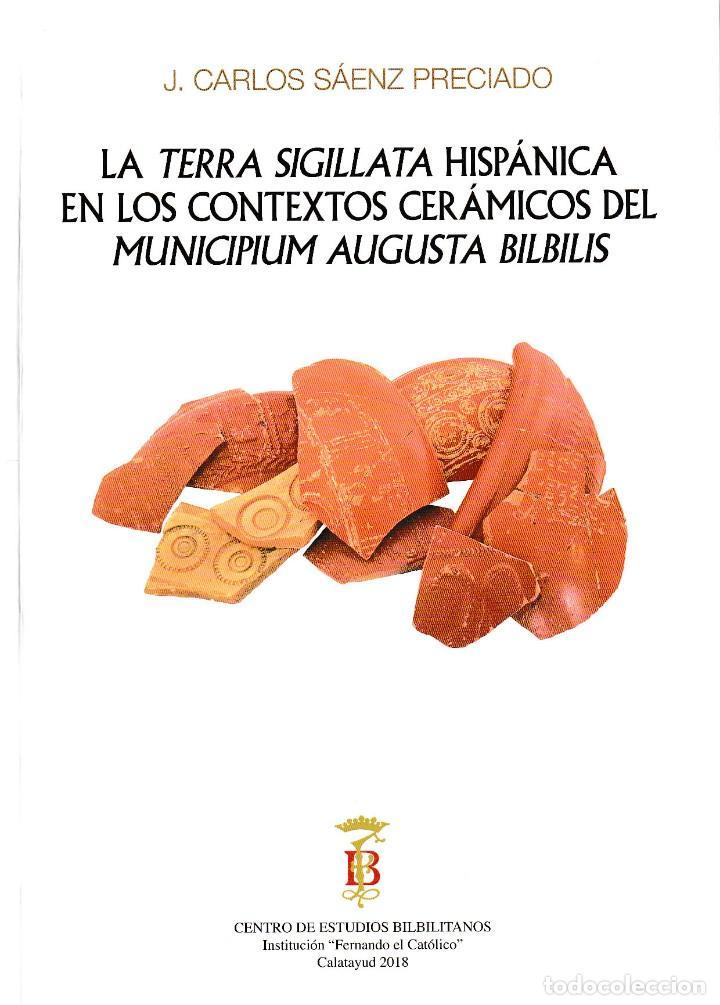 LA TERRA SIGILLATA HISPÁNICA EN LOS CONTEXTOS CERÁMICOS DEL MUNICIPIUM AUGUSTA BILBILIS -I.F.C. 2018 (Libros Nuevos - Historia - Arqueología)