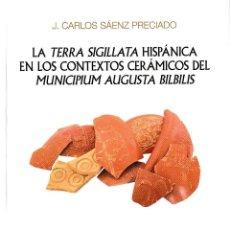 Libros: LA TERRA SIGILLATA HISPÁNICA EN LOS CONTEXTOS CERÁMICOS DEL MUNICIPIUM AUGUSTA BILBILIS -I.F.C. 2018. Lote 144164126