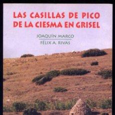 Libros: MARCO, JOAQUÍN Y RIVAS, FÉLIX A. LAS CASILLAS DE PICO DE LA CIESMA EN GRISEL. 2003.. Lote 146231858