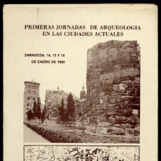 Libros: PRIMERAS JORNADAS DE ARQUEOLOGÍA EN LAS CIUDADES ACTUALES. ZARAGOZA, 14, 15 Y 16 DE ENERO DE L983.. Lote 146994190